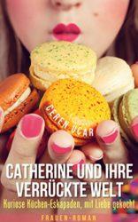 Catherine-und-ihre-verrckte-Welt-Kuriose-Kchen-Eskapaden-mit-Liebe-gekocht-German-Edition-0-0