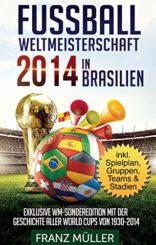 Fussball-Weltmeisterschaft-2014-in-Brasilien-Exklusive-WM-Sonderedition-mit-der-Geschichte-aller-World-Cups-von-1930-bis-2014-inklusive-Spielplan-Gruppen-Teams-Stadien-German-Edition-0