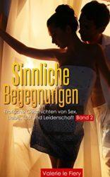 Sinnliche-Begegnungen-Erotische-Geschichten-von-Sex-Liebe-Lust-und-Leidenschaft-Band-2-German-Edition-0-0