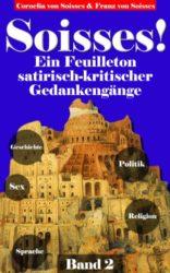 Soisses-Ein-Feuilleton-satirisch-kritischer-Gedankengnge-zu-Gesellschaft-Geschichte-Politik-Religion-und-Sex-Band-2-German-Edition-0-0