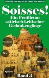 Soisses-Ein-Feuilleton-satirisch-kritischer-Gedankengnge-zu-Gesellschaft-Geschichte-Politik-Religion-und-Sex-Band-3-German-Edition-0-1