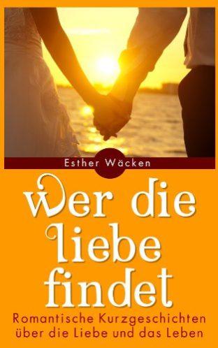 Wer-die-Liebe-findet-Romantische-Kurzgeschichten-ber-die-Liebe-und-das-Leben-German-Edition-0-0