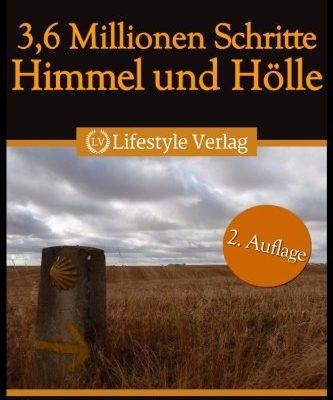3,6 Millionen Schritte Himmel & Hölle: Pilgerreise auf dem Jakobsweg vom Bodensee bis ans Ende der Welt