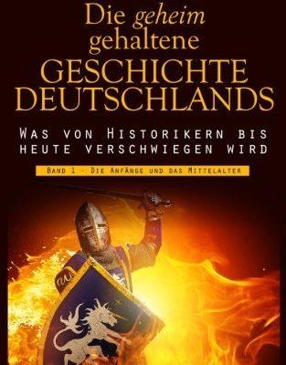 Die geheim gehaltene Geschichte Deutschlands: Band 1 - Die Anfänge und das Mittelalter