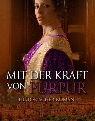Mit der Kraft von Purpur (Historischer Roman)