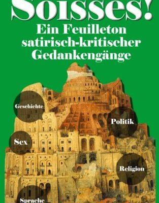 Soisses! Ein Feuilleton satirisch-kritischer Gedankengänge zu Gesellschaft, Geschichte, Politik, Religion und Sex - Band 3