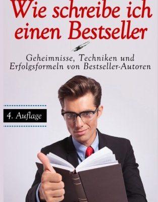 Wie schreibe ich einen Bestseller: Geheimnisse, Techniken und Erfolgsformeln von Bestseller-Autoren