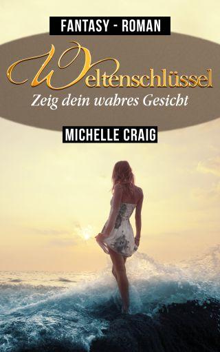 """""""Weltenschlüssel - Zeig dein wahres Gesicht (Band 3)"""" von Michelle Craig"""