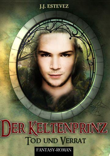 """""""Der Keltenprinz - Tod und Verrat"""" von J. J. Estevez"""